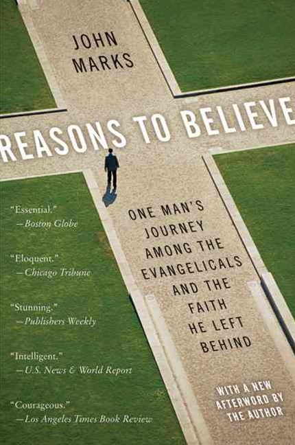Reasons to Believe: One Mans Journey Among Evangicals and the Faith He Left Behind
