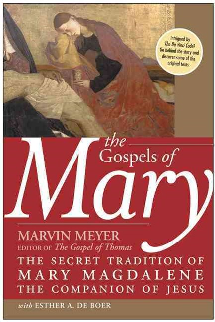 Gospels Of Mary: The Secret Tradition Of Mary Magdalene, The Companion Of Jesus