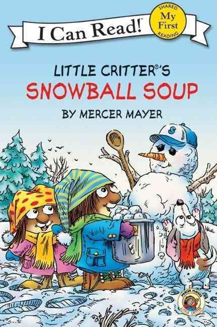 Little Critter's Snowball Soup (I Can Read! My First Shared Reading)
