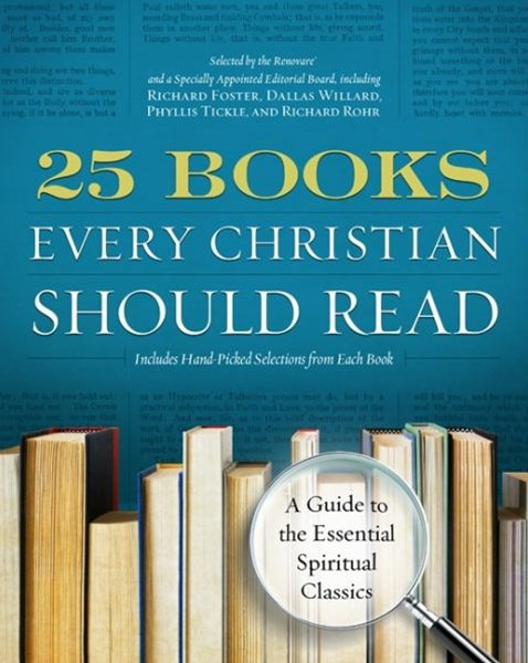 25 Books Every Christian Should Read: A Guide to the Essential SpiritualClassics