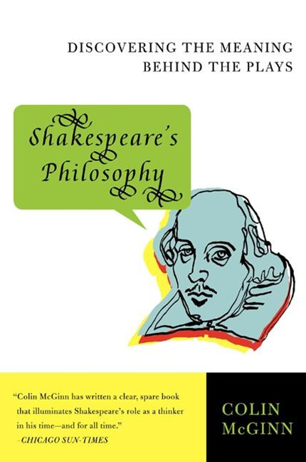 Shakespeare's Philosophy: Discovering the Meaning Behind the Plays