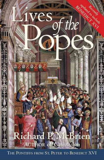 Lives Of The Popes: The Pontiffs From St Peter To Benedict XVI