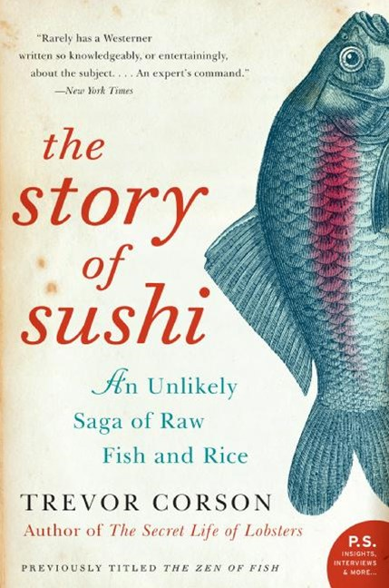 The Story Of Sushi: An Unlikely Story of Raw Fish and Rice