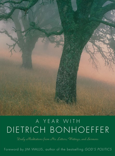 A Year With Dietrich Bonhoeffer: Daily Meditations From His Letters, Writings And Sermons