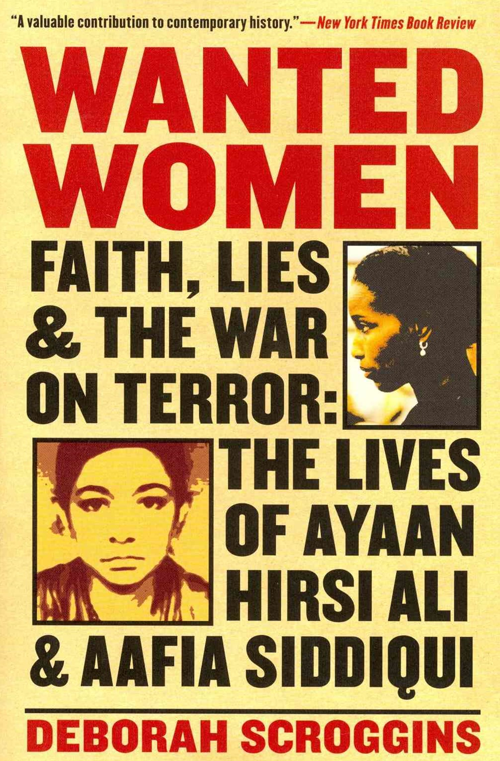 Wanted Women: Faith, Lies, and the War on Terror: The Lives of Ayaan Hirsi Ali and Aafia Siddi
