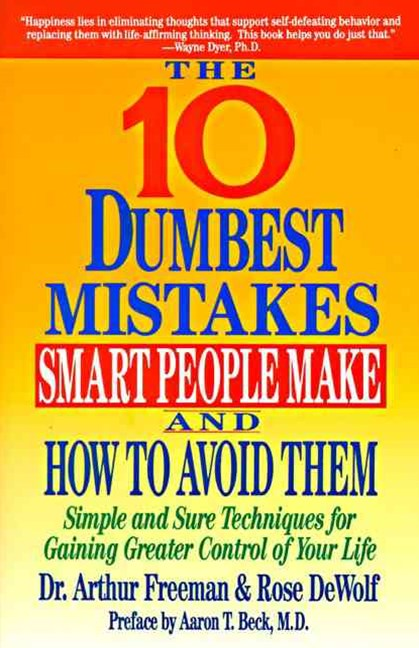 The Ten Dumbest Mistakes Smart People Make and How to Avoid Them
