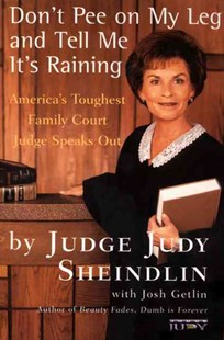 Don't Pee On My Leg And Tell Me Its Raining by Judy Sheindlin, Josh Getlin (9780060927943) - PaperBack - Biographies General Biographies