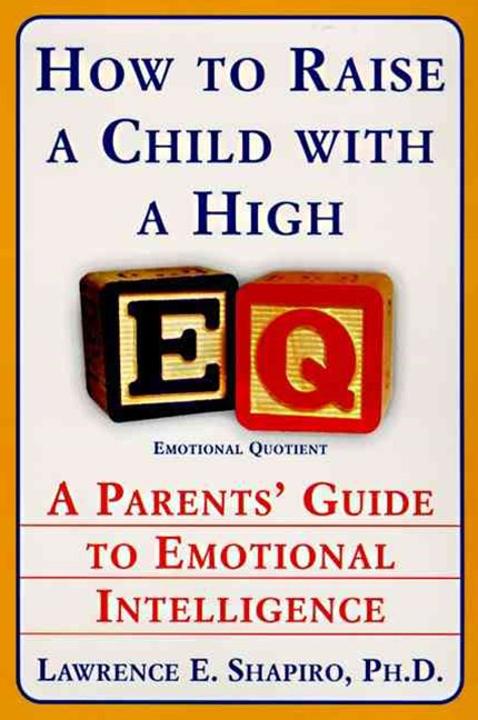 How To Raise A Child With High: A Parents Guide to Emotional Intelligence