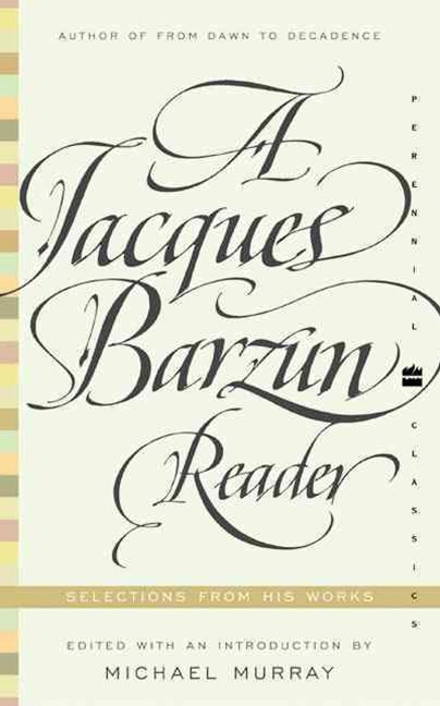 A Jacques Barzun Reader: A Selection From His Works