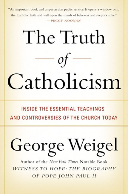 The Truth of Catholicism: Inside the Esential Teachings and Controversies of the Church Today