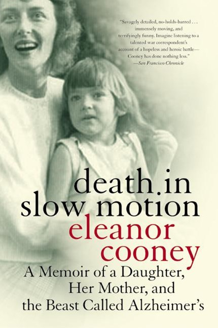 Death In Slow Motion A Memoir of a Daughter, Her Mother and the Beast Called Alzheimer's