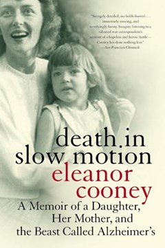 Death In Slow Motion A Memoir of a Daughter, Her Mother and the Beast Called Alzheimer