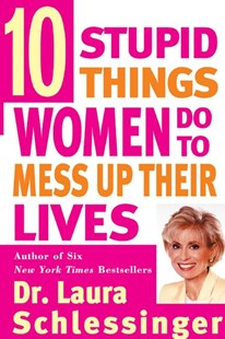 Ten Stupid Things Women Do to Mess up Their Lives by Laura Schlessinger (9780060976491) - PaperBack - Family & Relationships