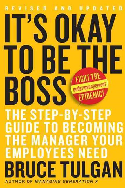 It's Okay To Be The Boss: The Step-by-Step Plan To Becoming The Manager Your Team Needs You To Be