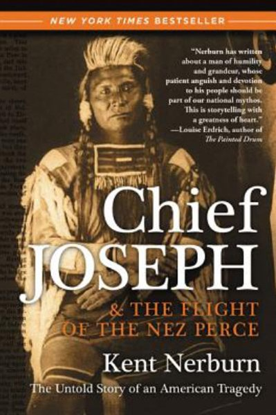 Chief Joseph And The Flight Of The Nez Perce: The Untold Story Of An American Tragedy