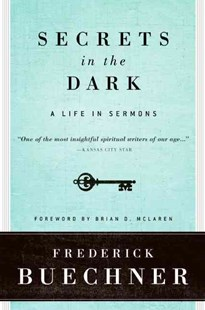 Secrets In The Dark: A Life In Sermons by Frederick Buechner, Brian D. McLaren, Brian D. McLaren (9780061146619) - PaperBack - Religion & Spirituality Christianity