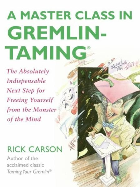 A Master Class In Gremlin-Training: The Absolutely Indispensable Next Step for Freeing Yourself from the Monster of the Mind