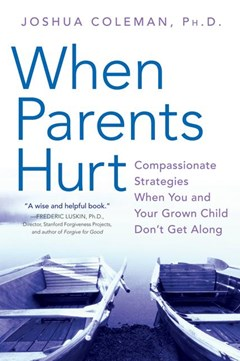 When Parents Hurt: Compassionate Strategies When You and Your Grown Child Don