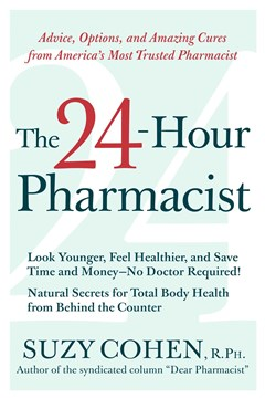 The 24-Hour Pharmacist: Advice, Options, and Amazing Cures from America
