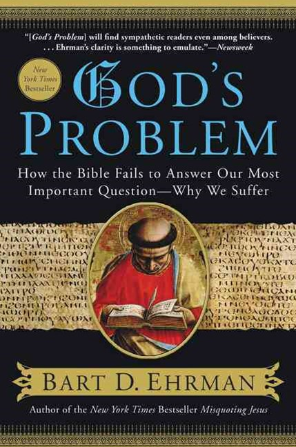 God's Problem: How the Bible Fails to Answer our Most Important Question- Why We Suffer