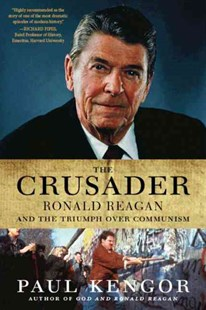 The Crusader: Ronald Reagan and the Fall of Communism by Paul Kengor (9780061189241) - PaperBack - Biographies Political