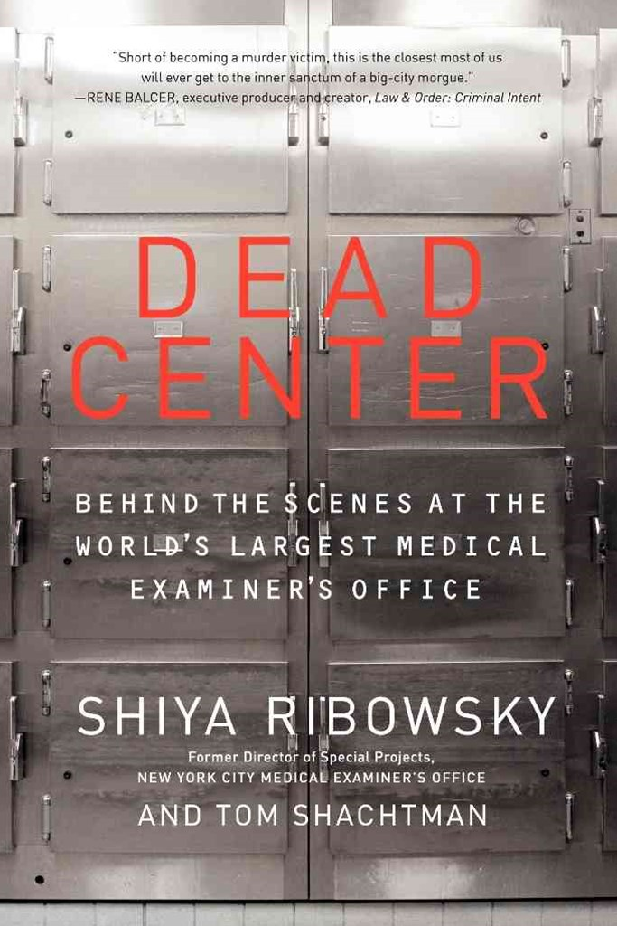 Dead Center: Behind the Scenes at the World's Largest Medical Examiner'sOffice