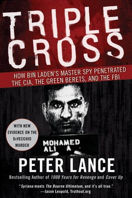 Triple Cross How bin Laden's Master Spy Penetrated the CIA, the Green Berets, and Why Patrick Fitzgerald Failed to Stop Him