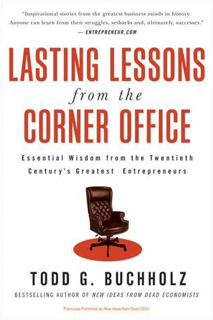 Lasting Lessons from the Corner Office: Essential Wisdom from the Twentieth Century's Greatest Entrepeneurs