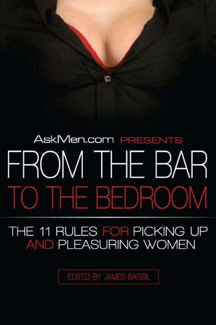 AskMen.com From the Bar to the Bedroom: The 11 Rules for Picking Up and Pleasuring Women