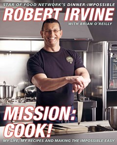 Mission: Cook!: My Life, My Recipes, and Making the Impossible Easy