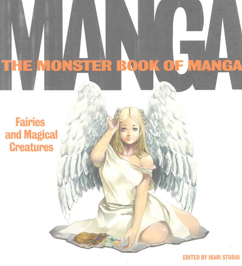 The Monster Book of Manga : Fairies and Magical Creatures: Draw Like TheExperts
