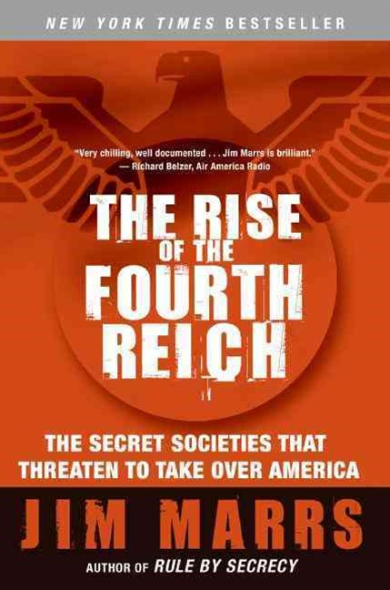 The Rise of the Fourth Reich: The Secret Societies That Threaten to TakeOver America