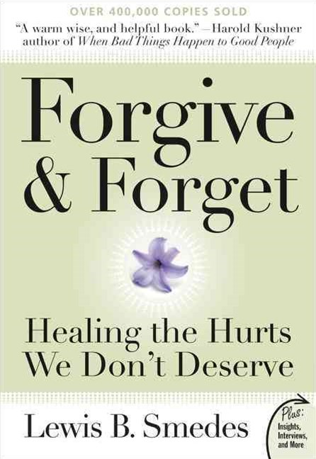 Forgive and Forget: Healing the Hurts We Don't Deserve Plus Edition