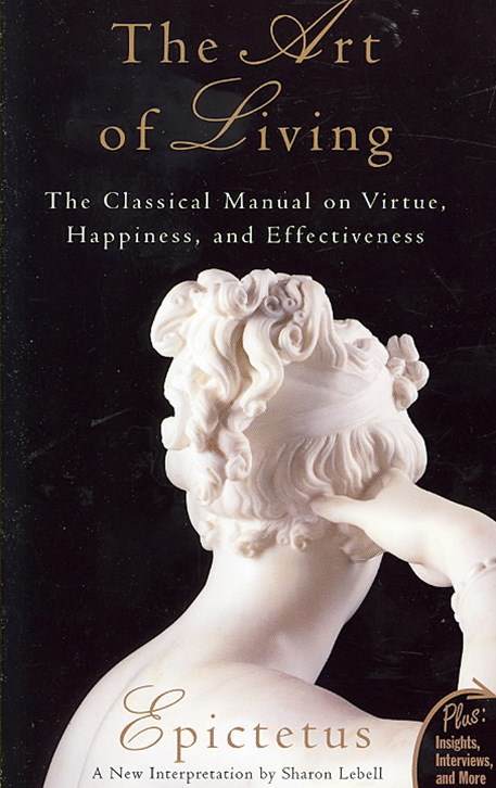 The Art of Living: The Classical Manual on Virtue, Happiness, and Effectiven ess