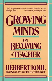 Growing Minds by Herbert R. Kohl (9780061320897) - PaperBack - Education Teaching Guides