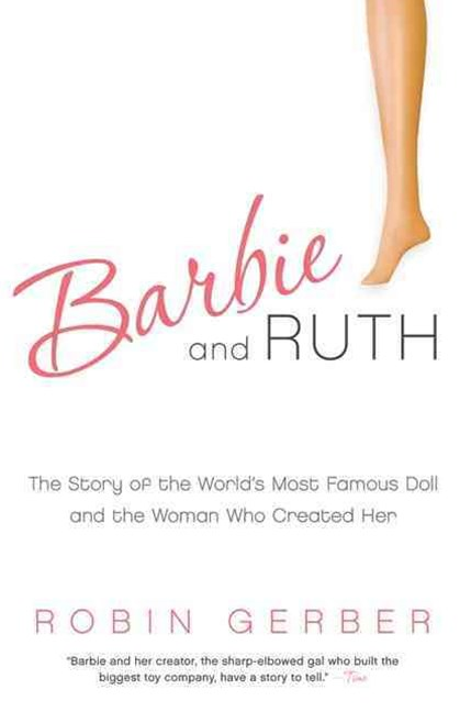 Barbie and Ruth: The Story of the World's Most Famous Doll and the WomanWho Created Her