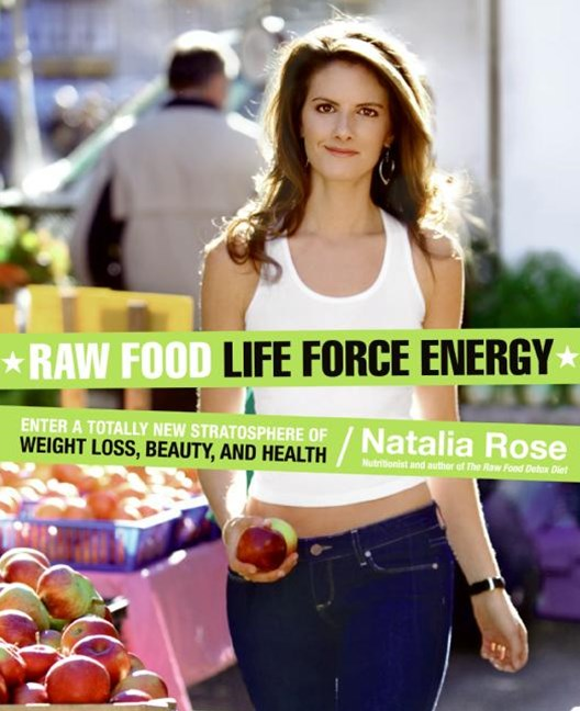 Raw Food Life Force Energy Enter a Totally New Stratoshere of Weight Loss, Beauty, and Health