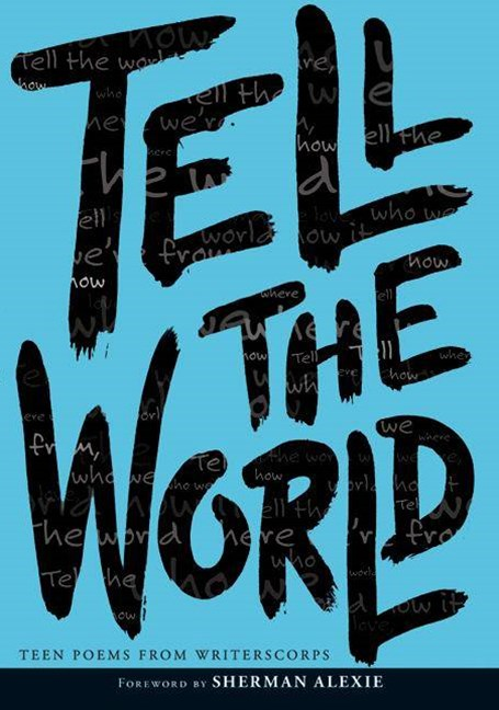 Tell The World: Teen Poems from Writerscorps