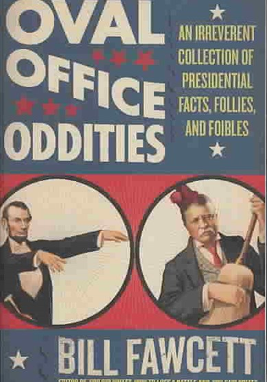 Oval Office Oddities: An Irreverent Collection of Presidential Facts, Follies, and Foibles
