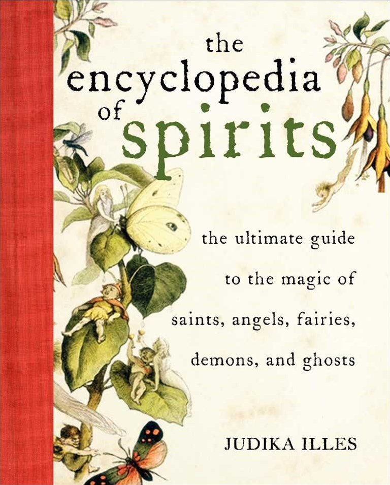 Encyclopedia Of Spirits: The Ultimate Guide to the Magic of Saints, Angels, Fairies, Demons, and Gh