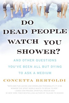 Do Dead People Watch You Shower? And Other Questions You