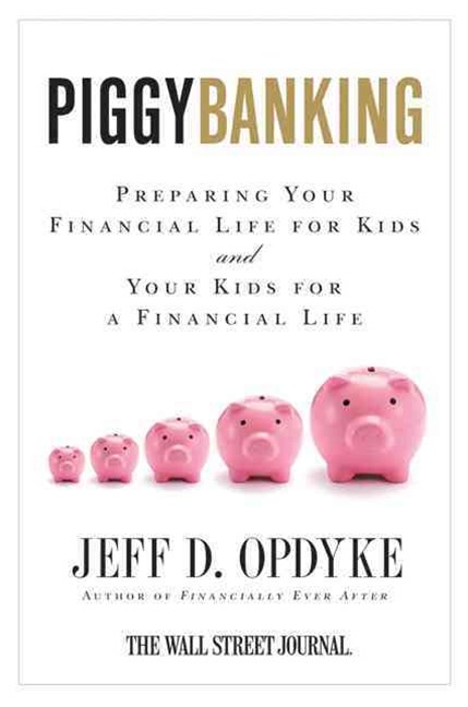 Piggybanking: Preparing Your Financial Life for Kids and Your Kids for aFinancial Life