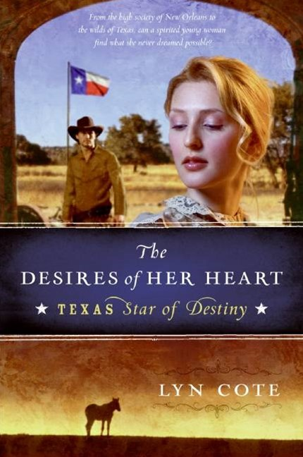 The Desires of Her Heart: Texas: Star of Destiny Book 1