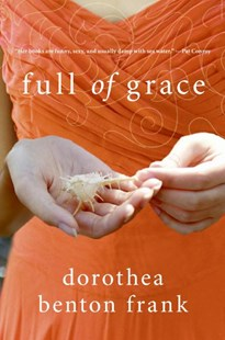 Full Of Grace: A Novel by Dorothea Benton Frank (9780061374531) - PaperBack - Modern & Contemporary Fiction General Fiction