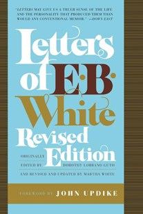 Letters of E. B. White by Dorothy Lobrano Guth, Martha White, John Updike, Dorothy Lobrano Guth, John Updike, Martha White, E. B. White (9780061374593) - PaperBack - Biographies General Biographies