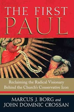 The First Paul: Reclaiming the Radical Visionary Behind the Church