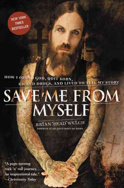 Save Me From Myself: How I Found God, Quit Korn, Kicked Drugs, and Livedto Tell My Story