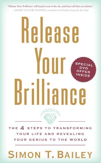 Release Your Brilliance The 4 Starts to Transforming Your Life and Revealing Your Genius to the World