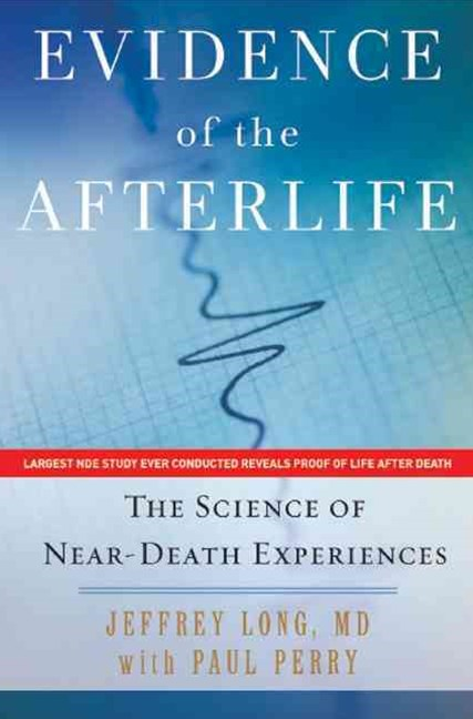 Evidence of the Afterlife: the Science of near-Death Experience