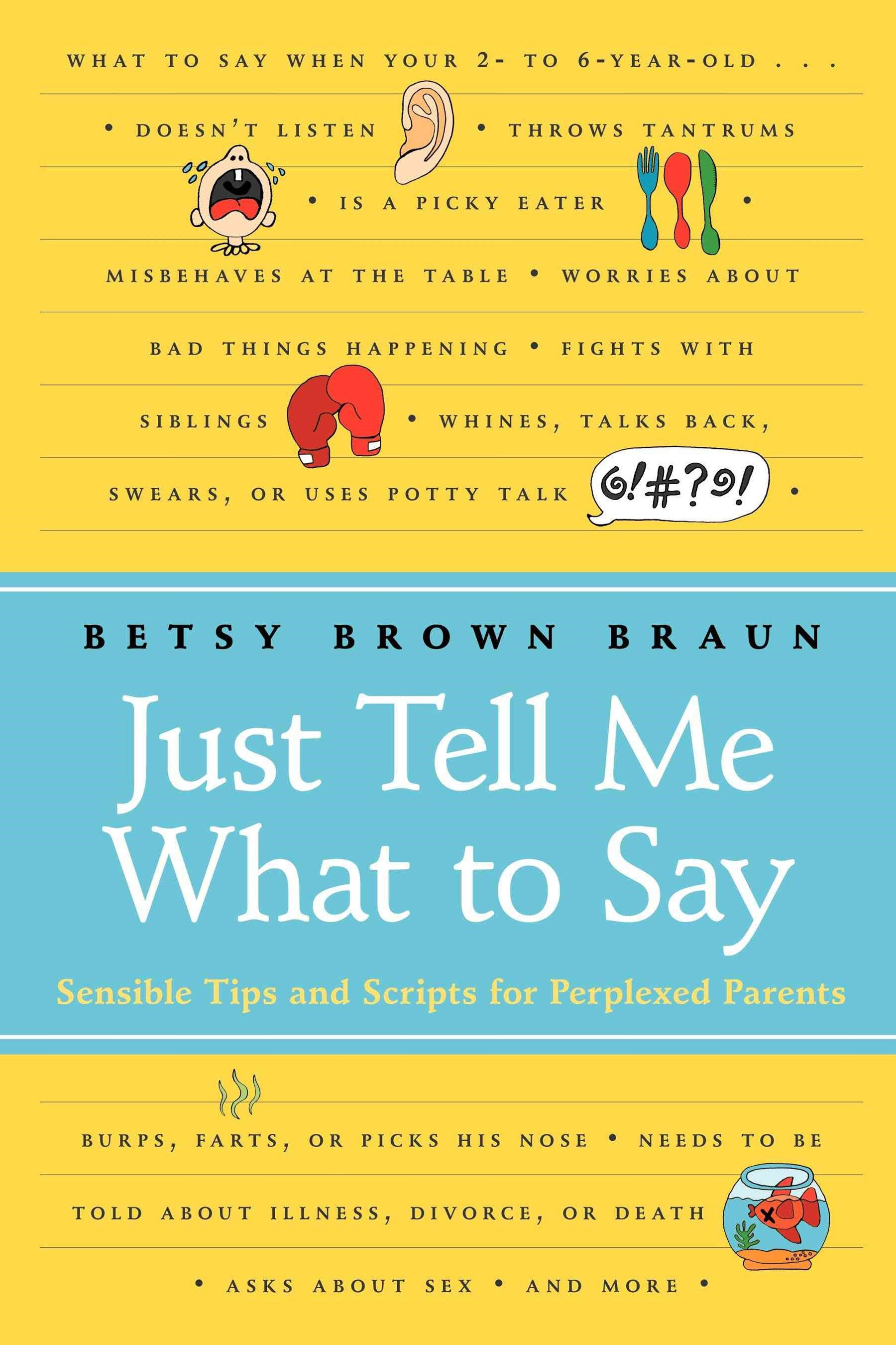 Just Tell Me What To Say: Sensible Tips and Scripts for Perplexed Parents